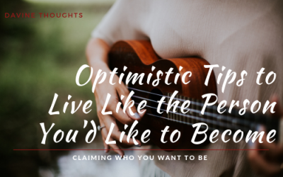 Optimistic Tips to Live Like the Person You'd Like to Become