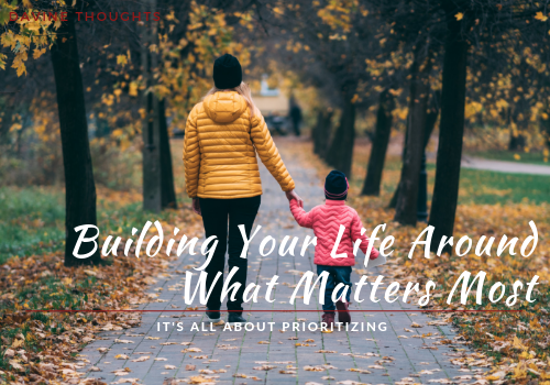 Building Your Life Around What Matters Most