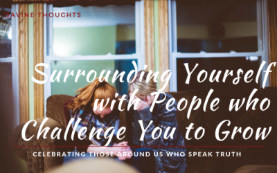Surrounding Yourself with People Who Challenge You to Grow