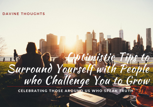 Optimistic Tips to Surround Yourself with People Who Challenge You to Grow