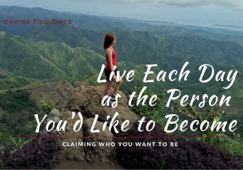 Live Each Day as the Person You'd Like to Become