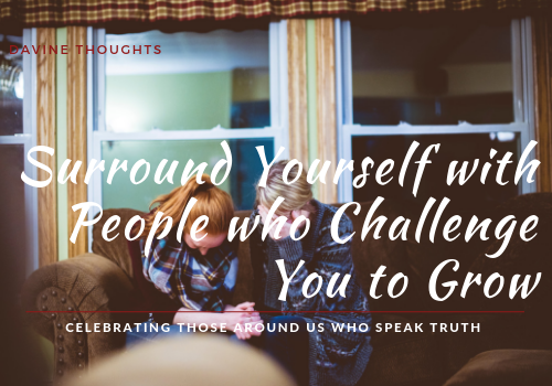 Surround Yourself with People Who Challenge You to Grow